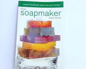 The Soapmaker Book Natural Handmade Soap From Your Kitchen Soapmaking Tutorial Handmade Soap Recipes Lessons Ideas Reference Book