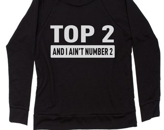 Top 2 and I Ain't Number 2 Slouchy Off Shoulder Oversized Sweatshirt