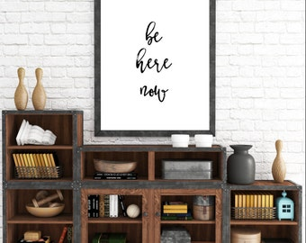 Be Here Now, Printable Art, Poster Download, Typography Art Print, Black and White, Motivational Quote, Inspirational Quote, Dorm Decor, Art