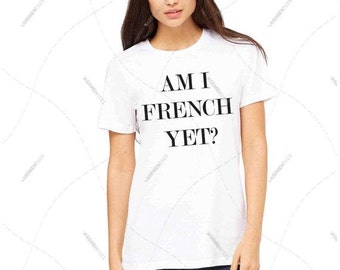 "Women - Girls - Premium Retail Fit ""Am I french yet?"" 2016 Fashion Crew-neck Tee, T-Shirt (S,M, L, XL)"