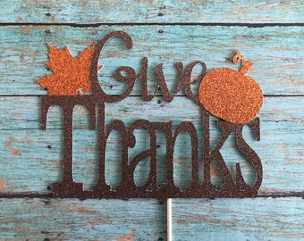 Happy Thanksgiving Cake Topper, Give Thanks, Friendsgiving,  Thanksgiving Party, Thankful Cake Topper, Give Thanks Cake Topper, Fall Decor