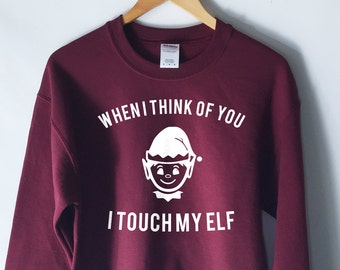 When I Think Of You I Touch My Elf - Funny Ugly Christmas Sweater - Funny Sweater-  Christmas Gifts