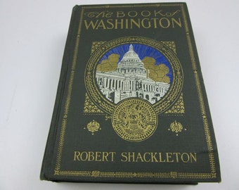The Book of Washington by Robert Shackleton, First Edition, Copyright 1922 by The Penn Publishing Company, Philadelphia