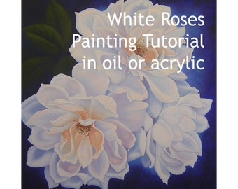 White roses painting tutorial in oil or acrylic, how to paint flowers, botanical painting instructions, paint white rose in acrylics or oils