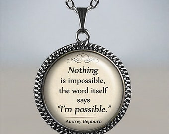 Nothing is Impossible quote necklace, Audrey Hepburn quote pendant, quote necklace charm, inspirational quote jewelry encouragement
