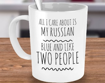 Russian Blue Cat Mug - All I Care About Is My Russian Blue And Like Two People - Russian Blue Gifts - Coffee or Tea Cup for Cat Lovers