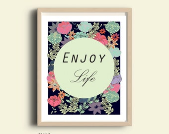 Enjoy Life, mothers day gift, PRINTABLE gift, gift for mom, mothers day, affordable art, wall art,  floral print, quotes  for mom, happy art