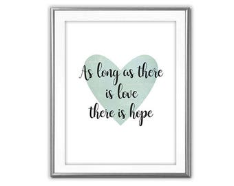SALE-As Long As There Is Love There Is Hope-Digital Print-Wall Art-Digital Designs- Quote Printable- Art Prints Art-Inspirational Quote