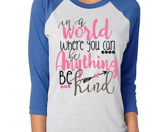 Free Shipping! In a World where you can be Anything be kind Raglan Shirt / Inspirational Shirt/ Be Humble and Kind Shirt / Be Kind Shirt