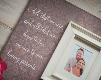 Parents Thank You Gift Wedding Gift Personalized Picture Frame All That We are We Owe to Our Loving Parents
