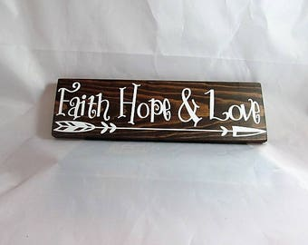 """Custom Wood Sign Says, """"Faith Hope & Love""""  w/Straight Arrow, Lt. Kona Stain Background Letters in White, Wall Decor, Great Gift!"""