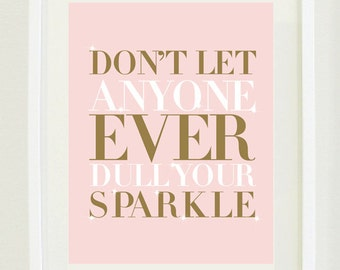 """Print Inspirational:8 """"X 10"""" Don't let anyone ever dull your sparkle, typography, office decor, bedroom decor, girls bedroom decor"""