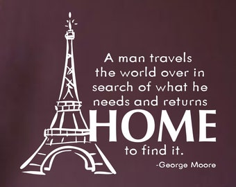 A Man Travels The World Over In Search Of What He Needs And Returns Home To Find It....vinyl wall art sticker decal home decor sharp