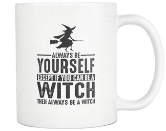 Witch Mug, Witch Gift ,Always be Yourself , Witch Coffee Mug - Tea Cup 11oz