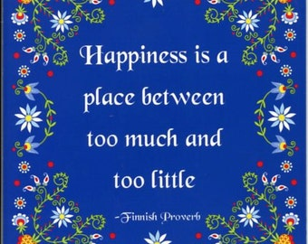 Finnish Proverb Ceramic Tile ~ Trivet ~ Hot pad #596-66 Happiness is a place between too much & too little
