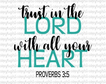Trust in the Lord with all your Heart Proverbs 3:5 SVG cut file - silhouette - cameo - cricut - faith