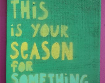 Original Word Painting - This is Your Season for Something - Wall Art on Wood - Green - Words of Wonder