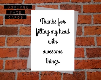 End of term, teacher thank you card - thanks for filling my head with awesome things. Teacher card, teaching assistant card
