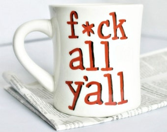 Funny Diner Mug, coffee cup, tea, all yall, southern, snarky, swear words, profanity, funny gift, sarcasm, the south, inappropriate, ceramic