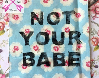 Not Your Babe patch, Not Your Babe patches, Floral Patch, Feminist patch,
