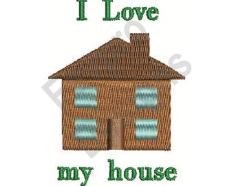 Love My House - Machine Embroidery Design