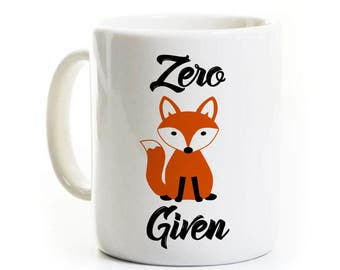 Zero Fox Given Coffee Mug - Funny Gift for Roommate Brother Father Mother