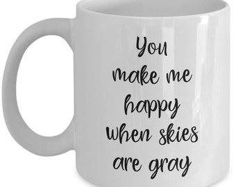 You make me happy when skies are gray Mug - Funny Coffee Cup - Novelty Birthday Gift Idea