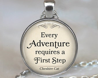 Every Adventure requires a First Step, Cheshire Cat quote pendant, Wonderland pendant, Adventure quote necklace, key chain key ring key fob