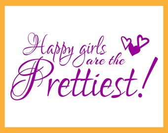 Happy Girls are the Prettiest! Wall Art, Stickers, Stencil, Car Decal, Vinyl Wall Decal