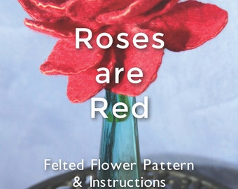 Roses are Red Felted Flower Pattern & Instructions