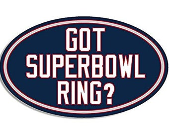 OVAL Got Superbowl Ring Patriots ColorsSticker (new england decal)
