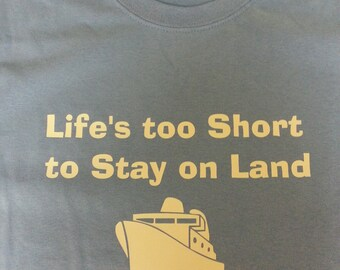 Life's too short Cruise shirt