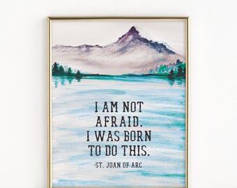 I Am Not Afraid. I Was Born To Do This | Catholic Saint Mountain Watercolor Art | 8x10 Print