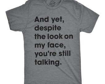 Despite The Look On My Face Youre Still Talking, Funny Mens Shirt, Offensive Shirt for Men, Mens Graphic Shirt, Cool Mens Tees