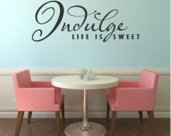 Vinyl Wall Art - Quote - Indulge Life Is Sweet - Vinyl Lettering - Decal - MVDKR003