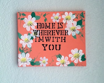 Home Is Wherever I'm With You // Hand-Painted Canvas