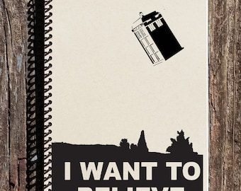 I Want To Believe in Dr. Who - X Files - X Files Poster - I Want To Believe Notebook - Tardis Notebook - Dr. Who Notebook - Dr. Who Gifts