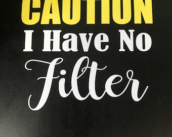 Caution - I have no filter shirt