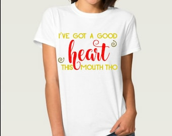 I've Got A Good Heart This Mouth Tho T-shirt