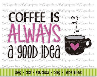Svg,dxf,png,ept,studio3, Sayings, Vinyl cutting file -112- coffee is always a good idea
