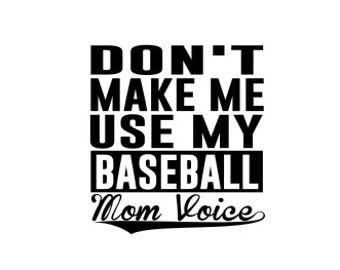 Don't Make Me Use My Baseball Mom Voice SVG