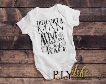 Baby | There's NOT a MAN Alive that can take my Daddy's Place Baby Bodysuit DTG Printing on Demand