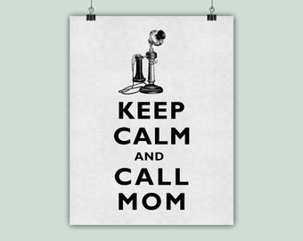 Keep Calm Art, Keep Calm Print, Keep calm Call Mom, Mothers Day Gift, Mother art, Gift for mom,