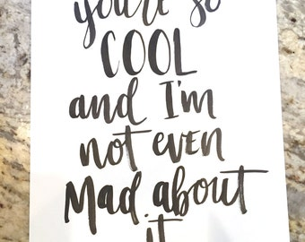 You're So Cool and I'm Not Even Mad About It -- prints or cards