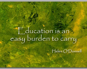 """Graduation Card -  INSPIRATIONAL Quote - """"Education is an easy burden to carry"""" - Available as a Print - Teacher Gift (CGRAD2013075)"""