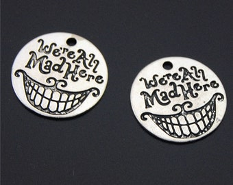 30pcs Antique Silver We're All Mad Here Words Round Charms Pendant A2271