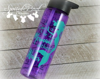 Can't Be a Mermaid Without Water, Water Tumbler, Made to Order, BPA Free, Vinyl,  Water Bottle, Workout, Motivate