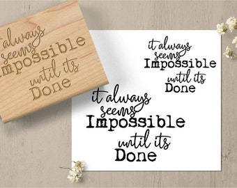 Its Always Impossible Until its Done Stamp, Insprational Quote Stamp, Motivational Quote Stamp, Goals and Dreams Stamp 208