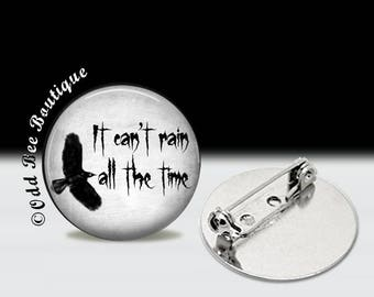 It Can't Rain All The Time Pin - Eric Draven The Crow Quote Brooch - Punk, Gothic Button - Movie, and Comic Book Accessory Gift - 1 inch Pin