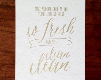 5x7 | So Fresh and So Clean | Gold Metallic Ink on Matte Paper